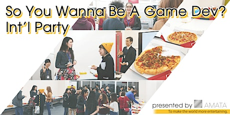 So you want to be a Game Dev? 4 - International Party presented by Amata tickets