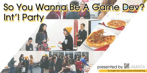 So you want to be a Game Dev? 4 - International Party presented by Amata