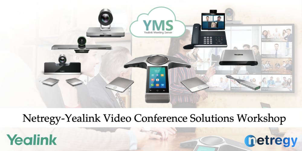 Netregy-Yealink Video Conference Solution (VCS) Workshop