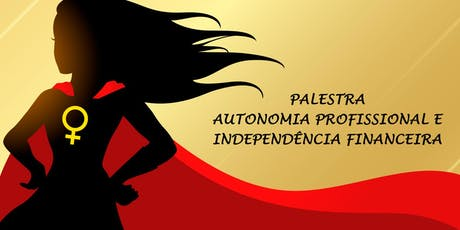 Palestra: Autonomia Profissional &  Independência Financeira ingressos