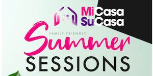 SOLD OUT - MiCasa SuCasa Summer Sessions