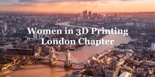 Women in 3D Printing: Chapter London, 'Factory of the Future'.