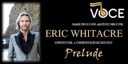 "Voce Concert: Eric Whitacre, Conductor and Composer-in-Residence, ""Prelude"""
