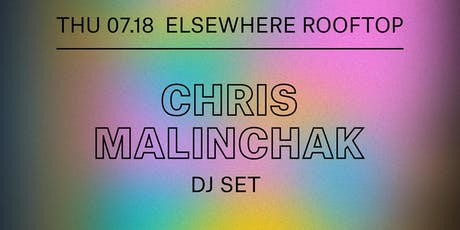 Chris Malinchak (DJ Set), Playsuit @ Elsewhere (Rooftop) tickets