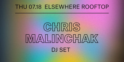 Chris Malinchak (DJ Set), Playsuit @ Elsewhere (Rooftop)
