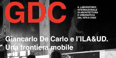 Giancarlo De Carlo e l'ILA&UD: una frontiera mobile