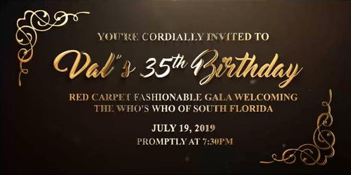 Val's 35th birthday Red carpet Fashionable gala, Welcoming The who's who of South Florida