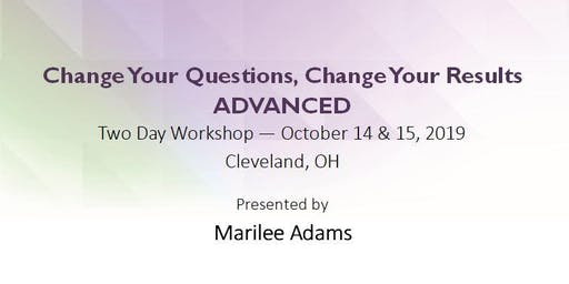 Change Your Questions, Change Your Results - ADVANCED - Fall 2019