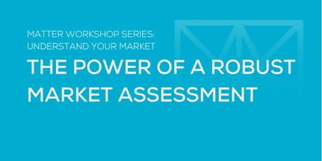 MATTER Workshop: The Power of a Robust Market Assessment  tickets