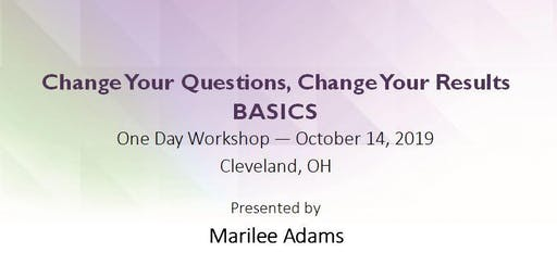 Change Your Questions, Change Your Results: Basics - Fall 2019