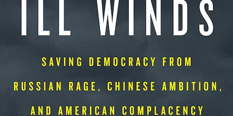 Larry Diamond  - Ill Winds: Saving Democracy from Russian Rage, Chinese Ambition and American Complacency tickets