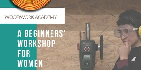 Working with Wood – A Beginners' Workshop for Women Tickets
