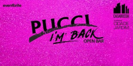 I'M BACK @ PUCCI  ingressos