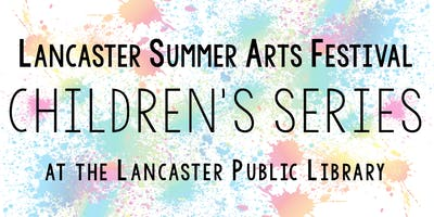 Lancaster Summer Arts Festival CHILDREN'S SERIES at LPL