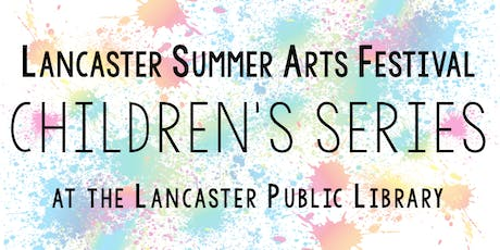 Lancaster Summer Arts Festival CHILDREN'S SERIES at LPL tickets