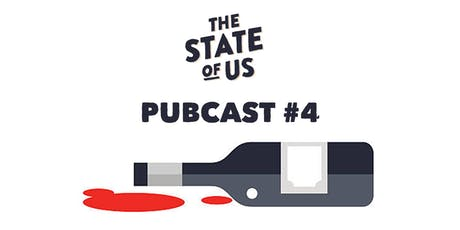 The State of Us Pubcast #4 tickets