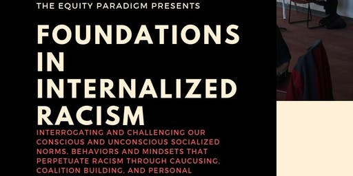 Foundations in Internalized Racism - {9.18.2019}