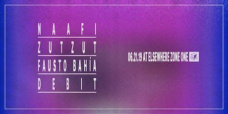 NAAFI w/ Zutzut, Fausto Bahia & Debit @ Elsewhere (Zone One) tickets