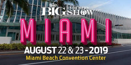 BIG Industry Show : Miami Beach Convention Center - August 22-23, 2019 (Not open to the public. B2B Wholesale Event) Tickets