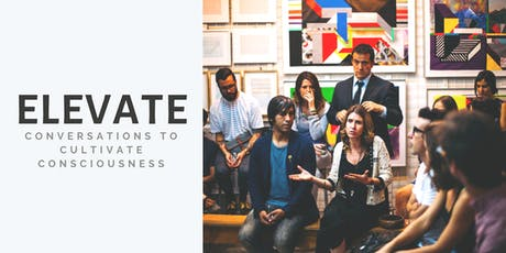 Elevate: Conversations to Cultivate Consciousness tickets