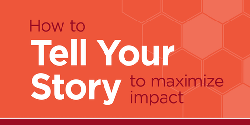 How to Tell Your Story to Maximize Impact