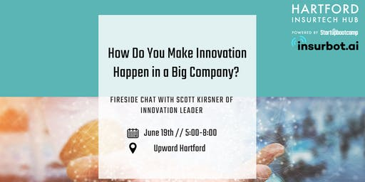 Hartford InsurTech Hub - How Do You Make Innovation Happen in a Big Company?