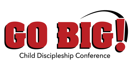 GO BIG!		  Child Discipleship Conference tickets
