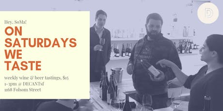 #OnSaturdaysWeTaste: Weekend Wine & Beer Tastings @ DECANTsf tickets