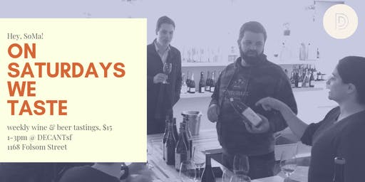 #OnSaturdaysWeTaste: Weekend Wine & Beer Tastings @ DECANTsf