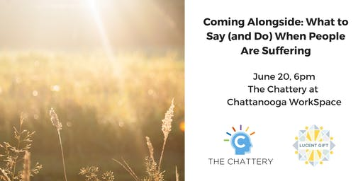 Coming Alongside: What to Say (and Do) When People Are Suffering