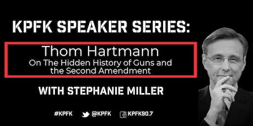 KPFK Speaker Series: Thom Hartmann on The Hidden History of Guns and the Second Amendment