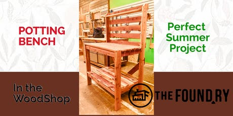 Build a Potting Bench- Woodworking at The Foundry tickets