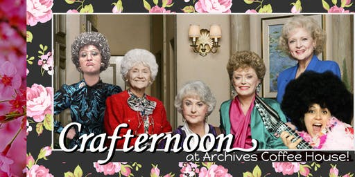 A Golden Girls Crafternoon at Archives Coffeehouse