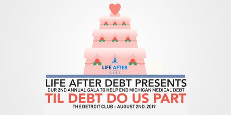 Life After Debt's 2nd Annual 'Til Debt Do Us Part Gala tickets
