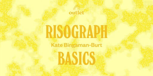 Risograph Basics with Kate Bingaman-Burt