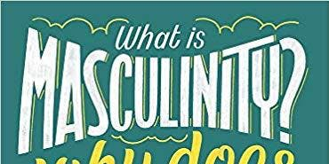 Book Launch - 'What Is Masculinity? And Other Big Questions'