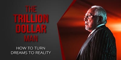 THE TRILLION DOLLAR MAN - HOW TO TURN DREAMS TO REALITY