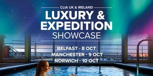 CLIA Luxury & Expedition Showcase - Manchester