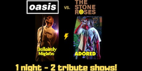 OASIS vs. STONE ROSES tribute night by: Definitely Mightbe and Adored tickets