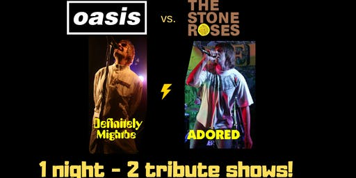 OASIS vs. STONE ROSES tribute night by: Definitely Mightbe and Adored