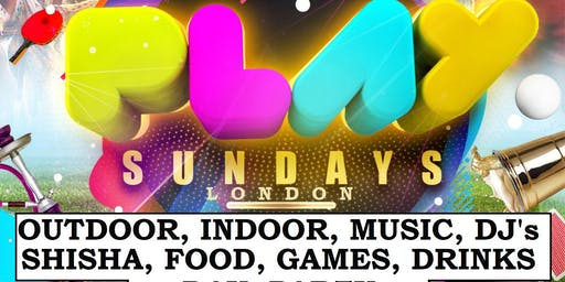 PLAY SUNDAYZ. OUTDOOR. INDOOR. DJs. SHISHA. GAMES. MUSIC. FOOD. DAY PARTY