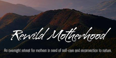 Rewild Motherhood Retreat tickets