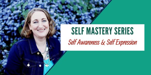Self Mastery Series: Self Awareness & Self Expression