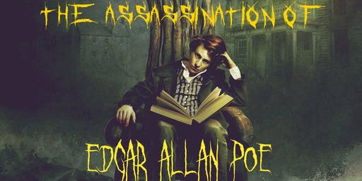 The Assassination of Edgar Allan Poe--An Immersive Theater Experience