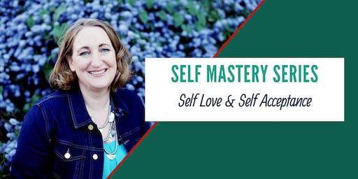 Self Mastery Series: Self Love & Self Acceptance