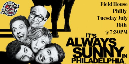 It's Always Sunny in Philadelphia Trivia at Field House Philly