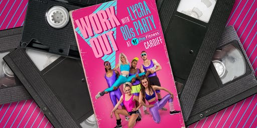WORK OUT with Lycra 80s Party | CARDIFF