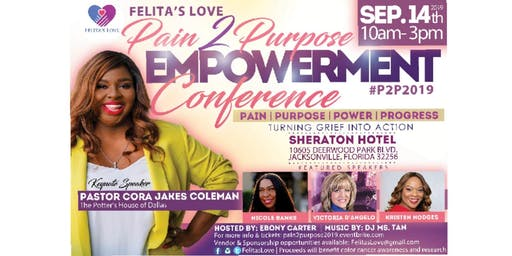 Felita's Love Pain 2 Purpose Empowerment Conference #P2P2019
