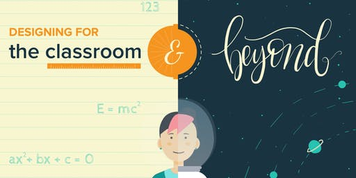 Designing for the Classroom & Beyond