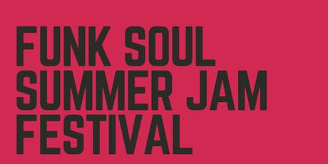 THE FUNK SOUL SUMMER JAM FESTIVAL tickets